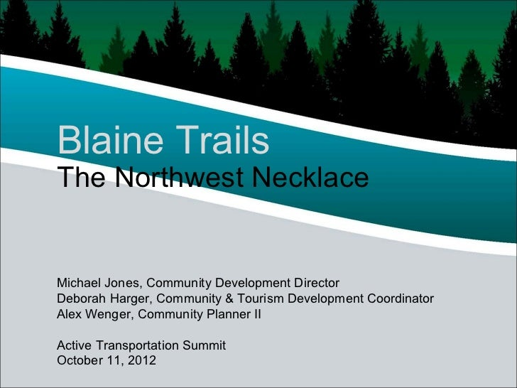Blaine TrailsThe Northwest NecklaceMichael Jones, Community Development DirectorDeborah Harger, Community & Tourism Develo...