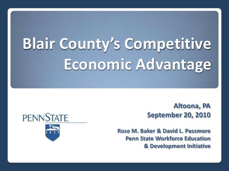 Blair County's Competitive Economic Advantage<br />Altoona, PA<br />September 20, 2010<br />Rose M. Baker & David L. Passm...