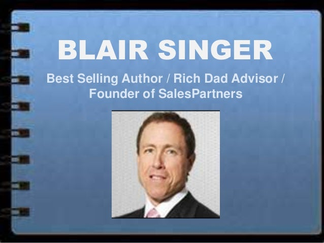 BLAIR SINGER Best Selling Author / Rich Dad Advisor / Founder of SalesPartners
