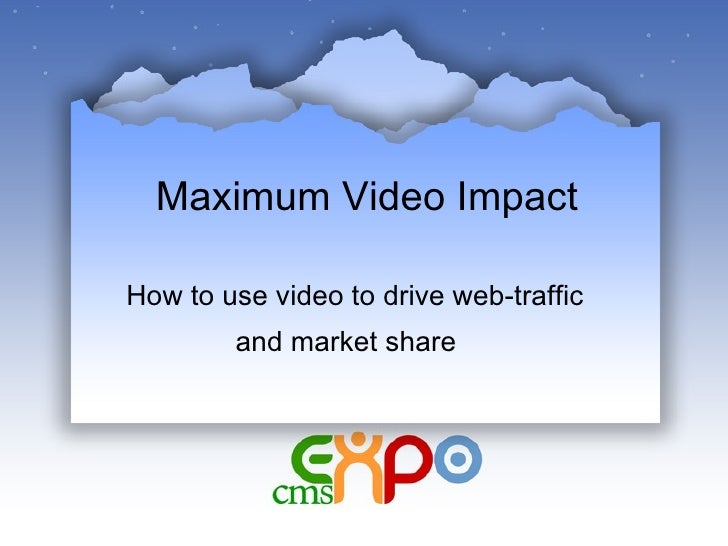 How to use video to drive web-traffic  and market share   Maximum Video Impact