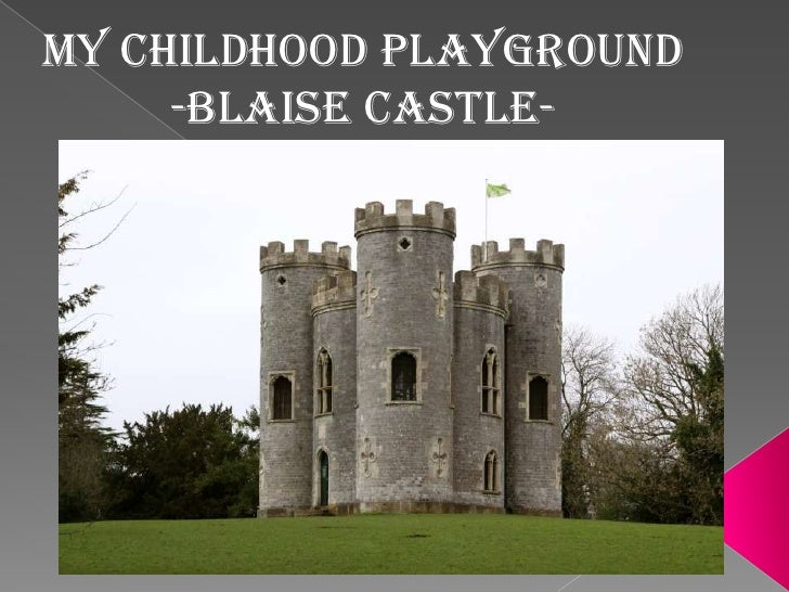 MY CHILDHOOD PLAYGROUND   -BLAISE CASTLE-<br />