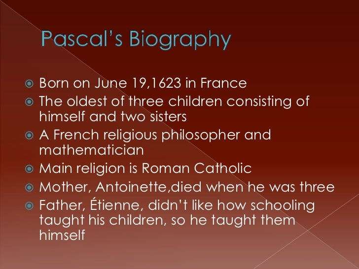 a study of the life and accomplishments of blaise pascal Blaise pascal's sister, gilberte pascal, wrote the life of pascal which was printed in j chevalier (ed), pascal, oeuvres compl te (libraire gallimard, 1954) we give below some extracts from gilberte pascal's biography of her brother: [my father etienne knew] mathematics fills and satisfies the.