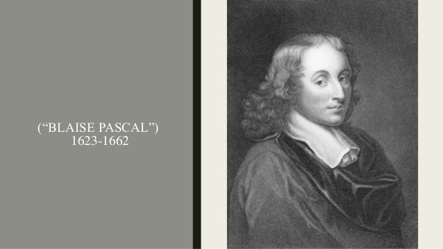 an analysis of the work by blaise pascal a french mathematician Blaise pascal (1623–1662) blaise pascal was a french philosopher, mathematician, scientist, inventor, and theologian in mathematics, he was an early pioneer in the fields of game theory and.