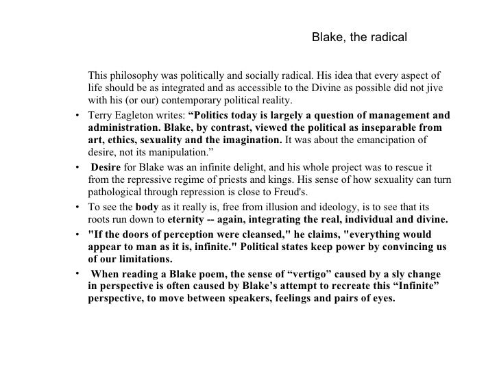 Blake, the radical <ul><ul><ul><li>This philosophy was politically and socially radical. His idea that every aspect of lif...