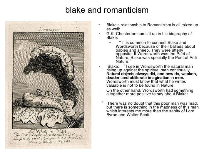 blake and romanticism <ul><li>Blake's relationship to Romanticism is all mixed up as well:  </li></ul><ul><li>G.K. Chester...