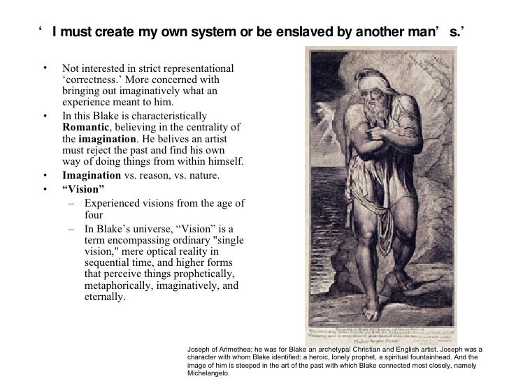 ' I must create my own system or be enslaved by another man's.' <ul><li>Not interested in strict representational 'correct...