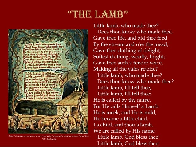 the lamb william blake In the lamb by william blake, you will see that, if analyzed closely, the lamb is a personal symbol which signifies god himself the innocence of a child is like.