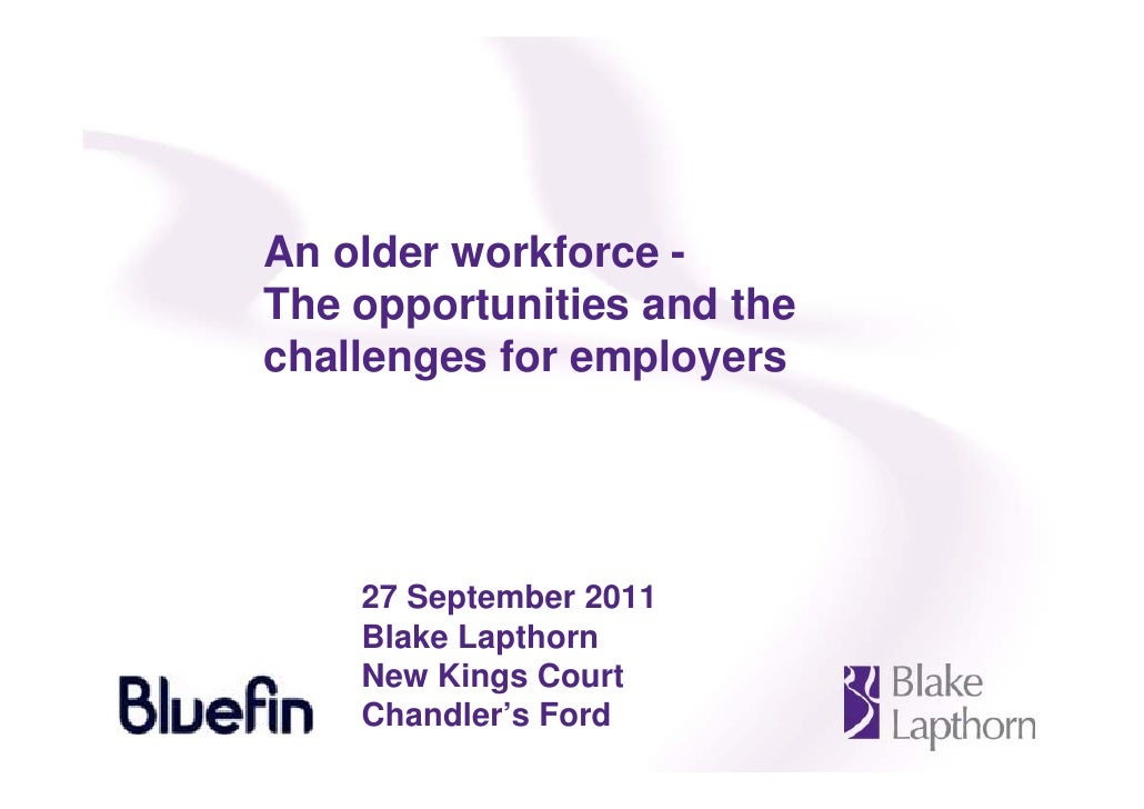 An older workforce -The opportunities and thechallenges for employers    27 September 2011    Blake Lapthorn    New Kings ...