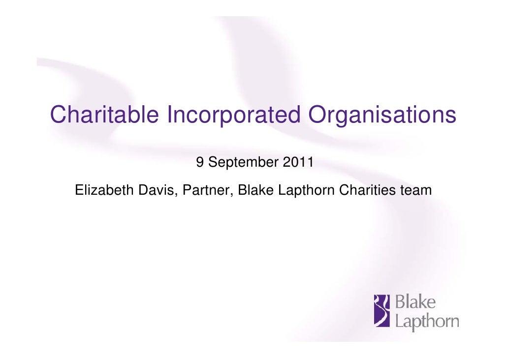 Charitable Incorporated Organisations                    9 September 2011  Elizabeth Davis, Partner, Blake Lapthorn Charit...