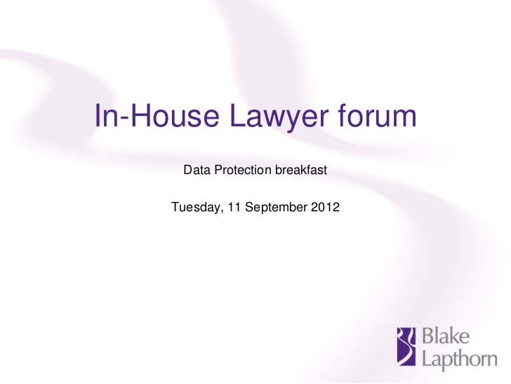 In-House Lawyer forum      Data Protection breakfast     Tuesday, 11 September 2012