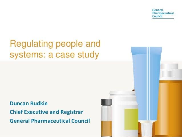 Regulating people andsystems: a case studyDuncanRudkinChiefExecutiveandRegistrarGeneralPharmaceuticalCouncil