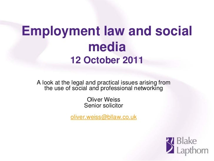 Employment law and social        media               12 October 2011  A look at the legal and practical issues arising fro...