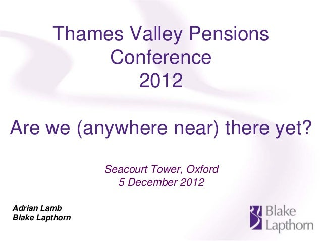 Thames Valley Pensions              Conference                 2012Are we (anywhere near) there yet?                 Seaco...