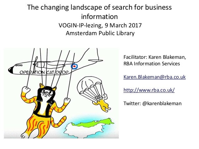 The changing landscape of search for business information VOGIN-IP-lezing, 9 March 2017 Amsterdam Public Library Facilitat...