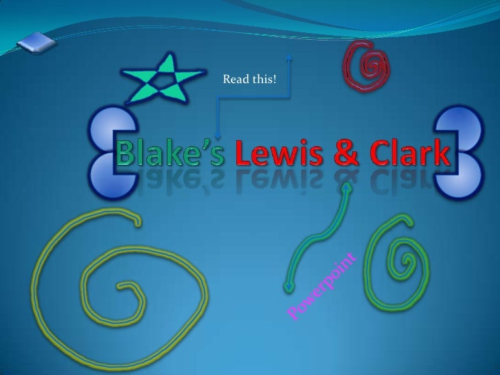 Read this!<br />Blake's Lewis & Clark<br />Powerpoint<br />