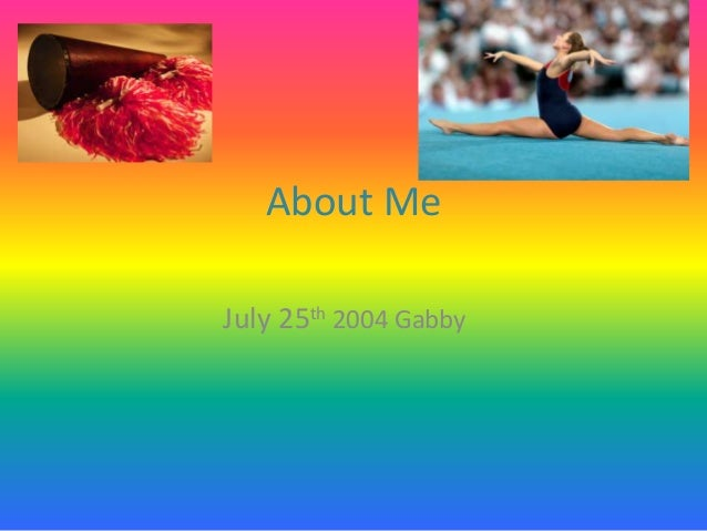About Me July 25th 2004 Gabby