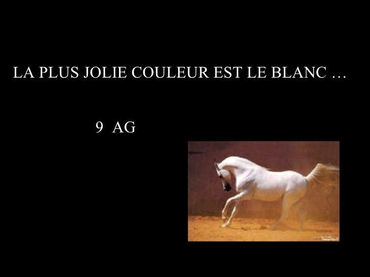 LA PLUS JOLIE COULEUR EST LE BLANC … 9  AG