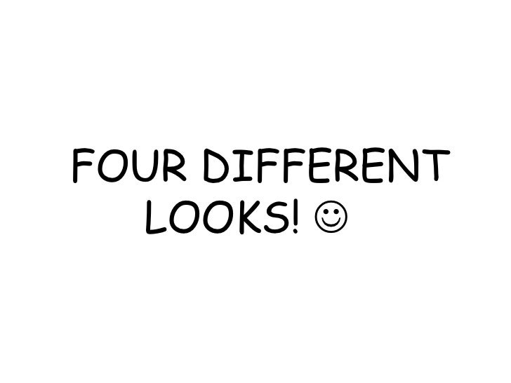 FOUR DIFFERENT  LOOKS! 