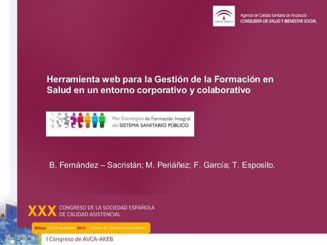 Herramienta web para la Gestión de la Formación enSalud en un entorno corporativo y colaborativoB. Fernández – Sacristán; ...