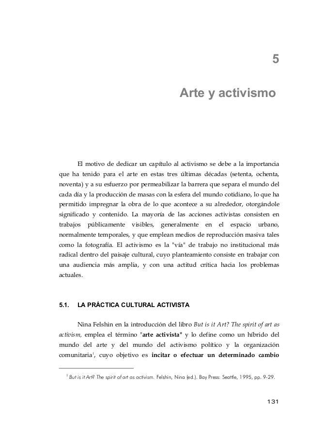 5 Arte y activismo El motivo de dedicar un capítulo al activismo se debe a la importancia que ha tenido para el arte en es...