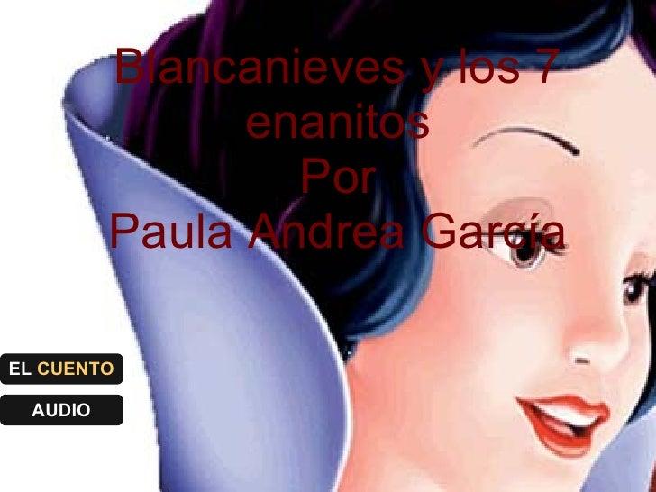 Blancanieves y los 7 enanitos Por Paula Andrea García EL  CUENTO AUDIO