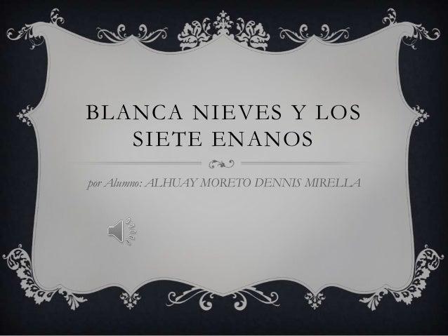 BLANCA NIEVES Y LOS SIETE ENANOS por Alumno: ALHUAY MORETO DENNIS MIRELLA