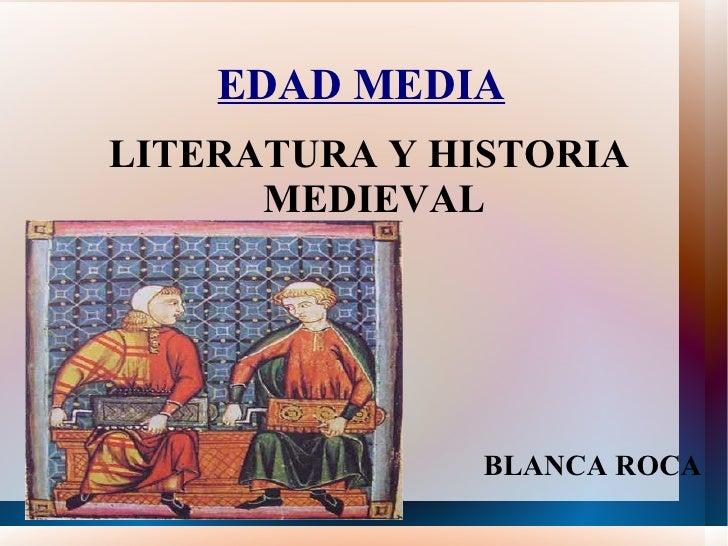 EDAD MEDIA LITERATURA Y HISTORIA  MEDIEVAL BLANCA ROCA