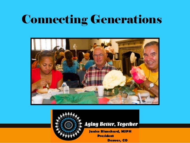 Connecting Generations Janice Blanchard, MSPH President Denver, CO