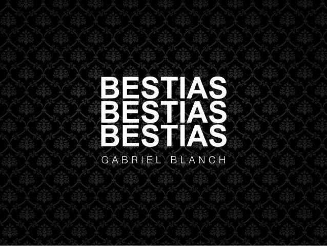 BESTIAS BESTIAS BESTIAS  GABRIEL BLANCH
