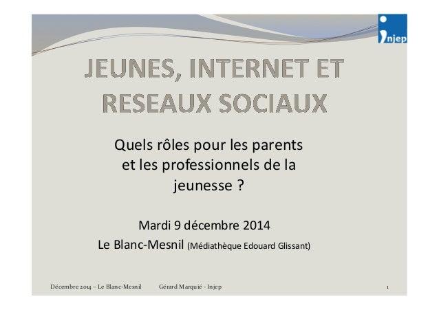 Quels  rôles  pour  les  parents  et  les  professionnels  de  la  jeunesse  ?  Mardi  9  décembre  2014  Le  Blanc-‐Mesn...