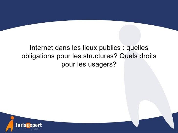Internet dans les lieux publics : quelles obligations pour les structures? Quels droits pour les usagers?