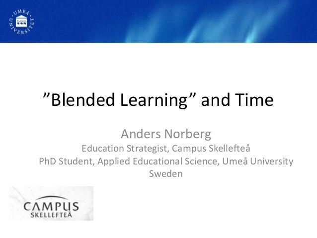 """""""Blended Learning"""" and Time                  Anders Norberg         Education Strategist, Campus SkellefteåPhD Student, Ap..."""