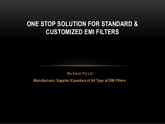 Bla Etech Pvt Ltd Manufacturer, Supplier Exporters of All Type of EMI Filters ONE STOP SOLUTION FOR STANDARD & CUSTOMIZED ...