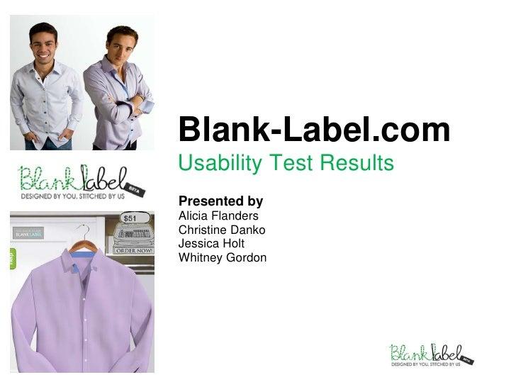 1<br />Blank-Label.comUsability Test Results <br />Presented by<br />Alicia Flanders<br />Christine Danko <br />Jessica ...