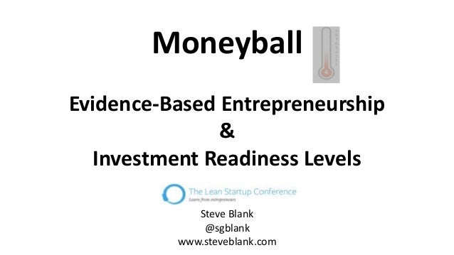 Moneyball Evidence-Based Entrepreneurship & Investment Readiness Levels Steve Blank @sgblank www.steveblank.com
