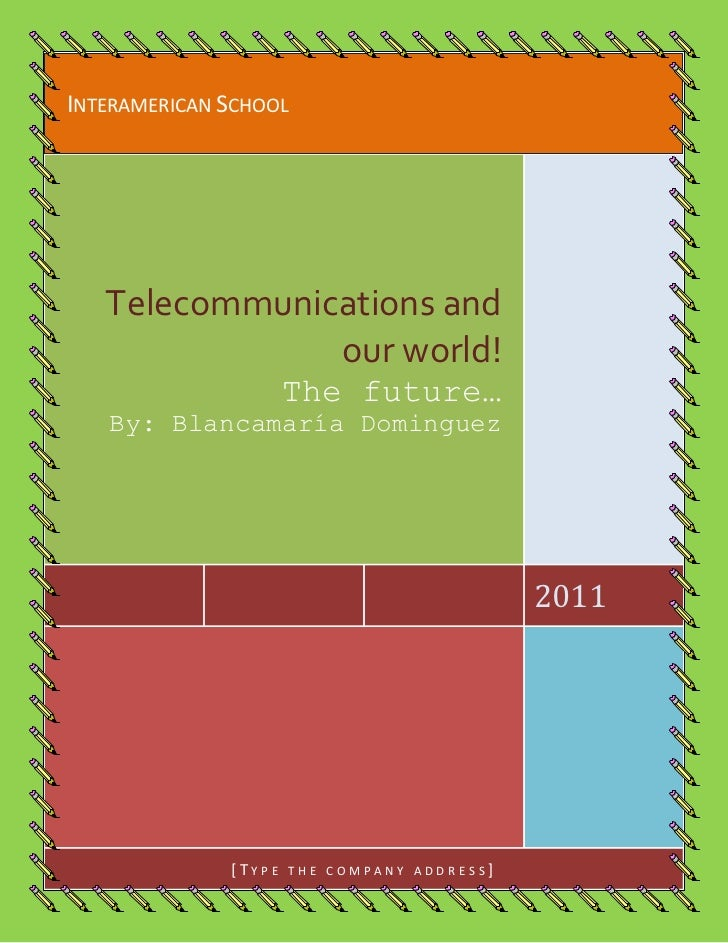 Interamerican School2011Telecommunications and our world!The future…By: Blancamaría Dominguez[Type the company address]<br...