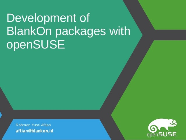 Development of BlankOn packages with openSUSE Rahman Yusri Aftian aftian@blankon.id