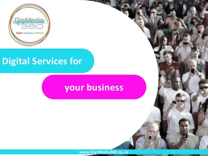 Digital Services for               your business                   www.DigiMedia360.co.uk