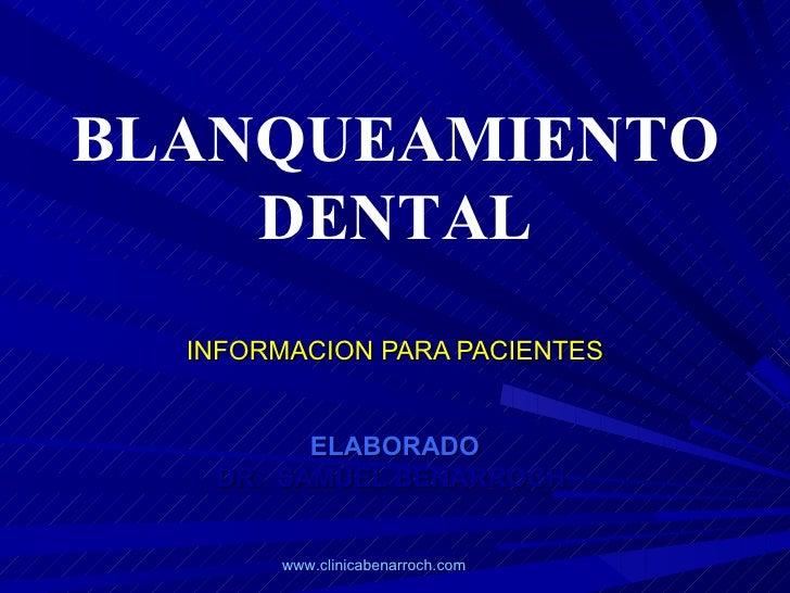 INFORMACION PARA PACIENTES ELABORADO DR.  SAMUEL BENARROCH  BLANQUEAMIENTO DENTAL www.clinicabenarroch.com