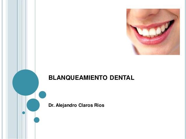 BLANQUEAMIENTO DENTALDr. Alejandro Claros Rios