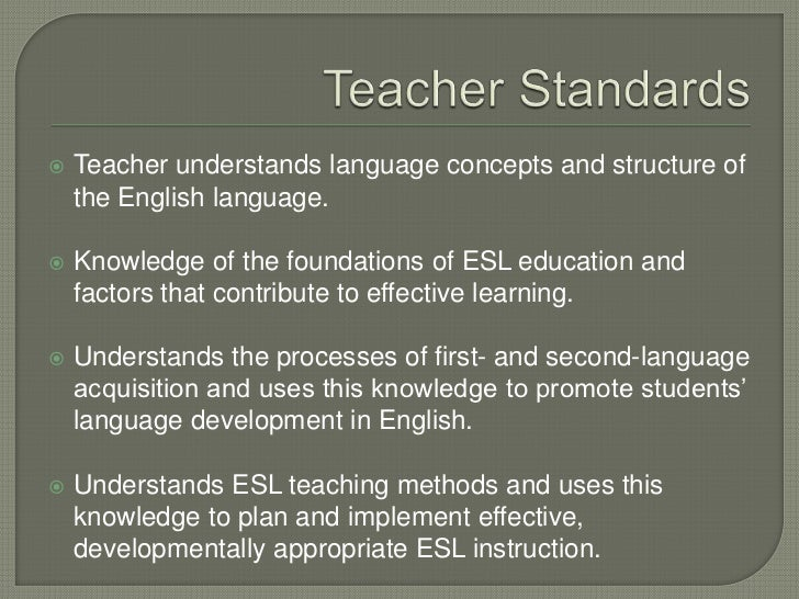Teacher Standards<br />Teacher understands language concepts and structure of the English language.<br />Knowledge of the ...