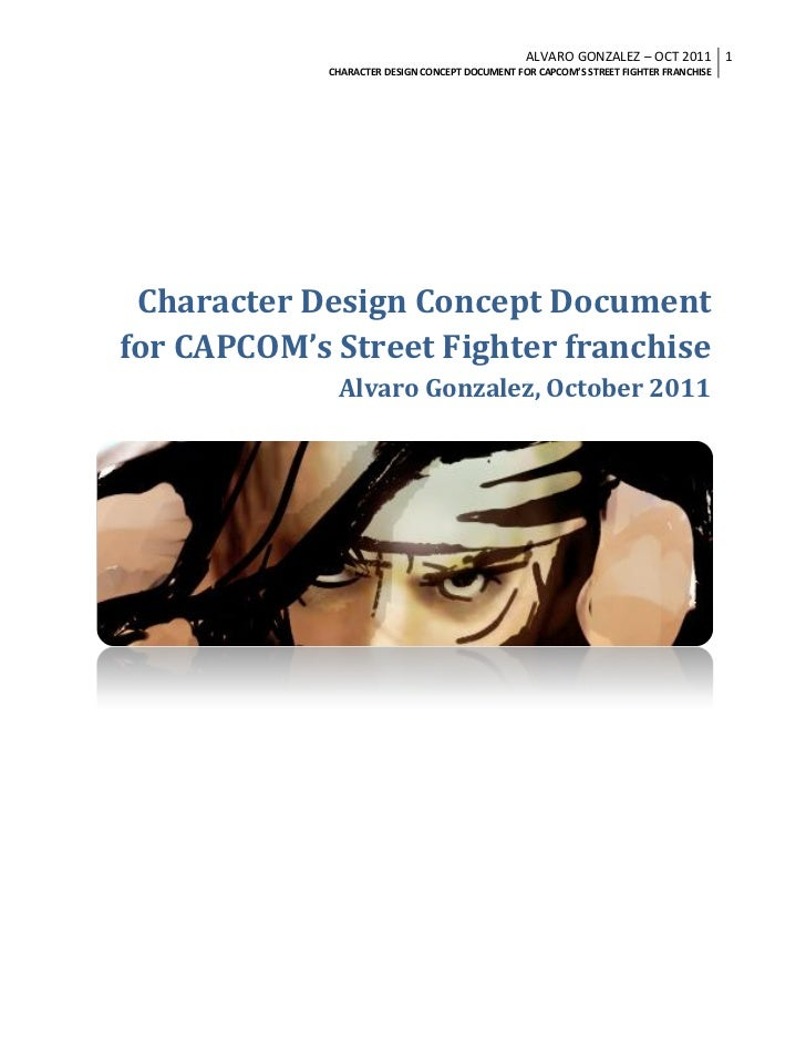 ALVARO GONZALEZ – OCT 2011 1             CHARACTER DESIGN CONCEPT DOCUMENT FOR CAPCOM'S STREET FIGHTER FRANCHISE Character...