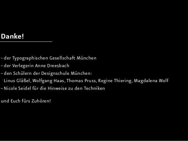 Danke!– der Typographischen Gesellschaft München– der Verlegerin Anne Dreesbach–  en Schülern der Designschule München:  d...