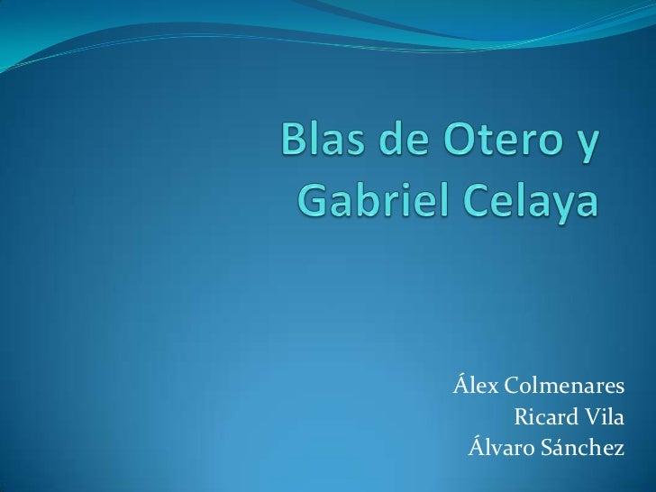 Blas de Otero yGabriel Celaya<br />Álex Colmenares<br />Ricard Vila<br />Álvaro Sánchez<br />