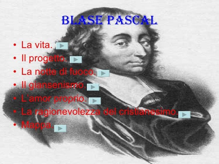 Blase Pascal <ul><li>La vita. </li></ul><ul><li>Il progetto. </li></ul><ul><li>La notte di fuoco. </li></ul><ul><li>Il gia...