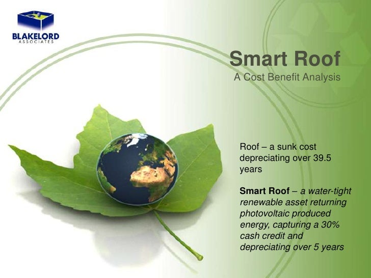 Smart Roof<br />A Cost Benefit Analysis<br />Roof – a sunk cost depreciating over 39.5 years<br />Smart Roof – a water-tig...