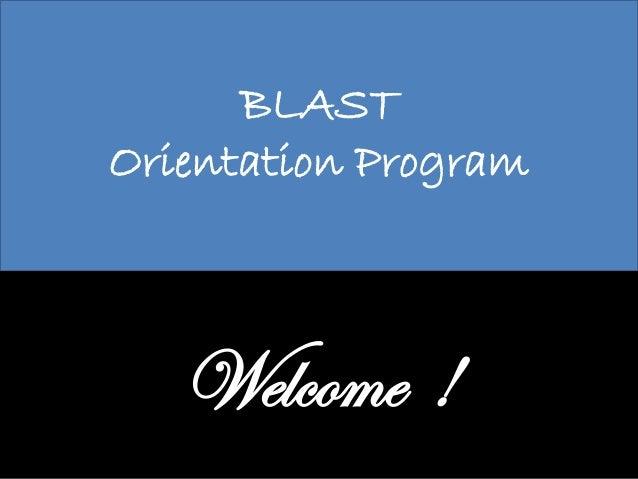BLAST Orientation Program Welcome !