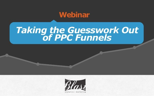Taking the Guesswork Out of PPC Funnels Webinar