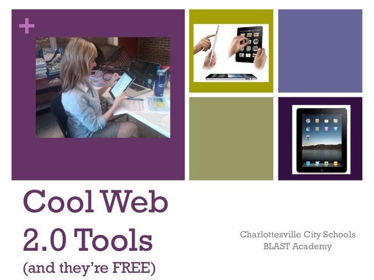 Cool Web 2.0 Tools (and they're FREE)  <ul><ul><ul><li>Charlottesville City Schools </li></ul></ul></ul><ul><ul><ul><li>BL...