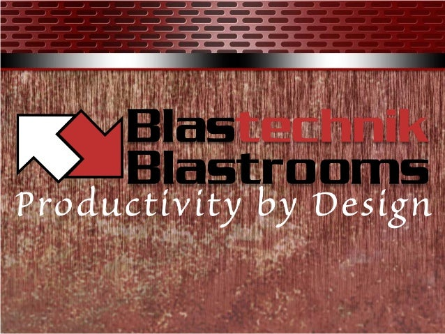 Blastechnik Blastrooms Blastrooms engineered and built to increase your production output whilst minimising running costs....